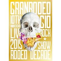 GRANRODEO 10TH ANNIVERSARY LIVE 2015 G10 ROCK☆SHOW -RODEO DECADE- 376分